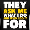 They Ask Me What I Do And Who I Do It For Shirt - Men's T-Shirt