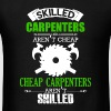 Skilled Carpenters Aren't Cheap - Men's T-Shirt