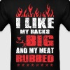 I Like My Racks Big And My Meat Rubbed - Men's T-Shirt