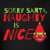 Sorry SANTA Naughty is NICE! - Men's T-Shirt