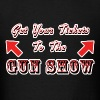 Get Your Tickets To The Gun Show - Men's T-Shirt