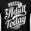 I Can't Adult Today black - Men's T-Shirt