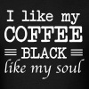 I like my coffee black like my soul - Men's T-Shirt