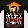 A House Is Not A Home Without A Papillon Dog - Men's T-Shirt