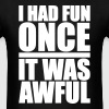 I Had Fun Once - It Was Awful - Men's T-Shirt