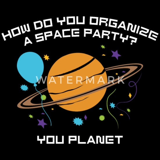 How Do You Organize A Space Party Men S T Shirt Spreadshirt