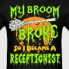 My Broom Broke So I Became Receptionist Halloween - Men's T-Shirt