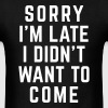 Sorry I'm Late Funny Quote - Men's T-Shirt