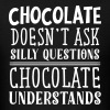 Chocolate Doesn't Ask Silly Questions... - Men's T-Shirt