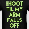 Shoot Til My Arm Falls Off Shirt - Men's T-Shirt