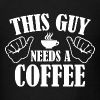 This Guy Needs A Coffee - Men's T-Shirt