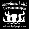 Sometimes I Wish I Was An Octopus - Men's T-Shirt