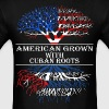 American Grown With Cuban Roots - Men's T-Shirt