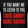 Talk About Drag Racing - Men's T-Shirt