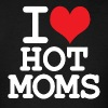 I LOVE HOT MOMS - Men's T-Shirt