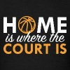 Home Is Where The Court Is - Men's T-Shirt
