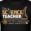 I Am A Science Teacher Except Much Cooler - Men's T-Shirt