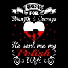 Asked God Strength Courage Sent Polish Wife Tshirt - Men's T-Shirt