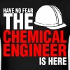 Have No Fear The Chemical Engineer Is Here - Men's T-Shirt