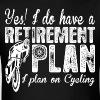 Yes I Do Have A Retirement Plan I Plan On Cycling - Men's T-Shirt
