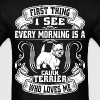 I See Every Morning Is A Cairn Terrier  - Men's T-Shirt