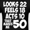 Looks 22 Feels 18 Acts 10 That Makes Me 50 - Men's T-Shirt