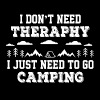 I Don't Need Theraphy I Just Need To Go Camping - Men's T-Shirt