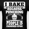 I Bake Because Punching People Is Frowned Upon - Men's T-Shirt