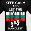 Keep Calm And Let The Bulgarian Guy Handle It - Men's T-Shirt