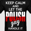 Keep Calm And Let The Polish Guy Handle It - Men's T-Shirt
