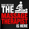 Have No Fear The Massage Therapist Is Here - Men's T-Shirt