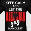 Keep Calm And Let The Albanian Guy Handle It - Men's T-Shirt