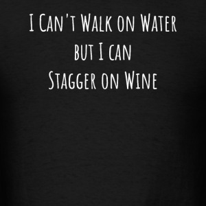 I Can't Walk on Water But I Can Stagger on Wine