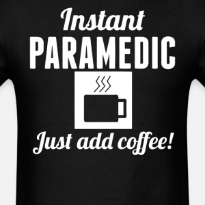 Instant Paramedic Just Add Coffee EMT Shirt