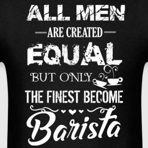 Finest Men Become Barista Shirt - Men's T-Shirt