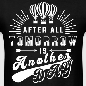 After All Tomorrow Is Another Day T Shirt - Men's T-Shirt