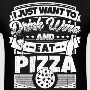 I just want to drink wine and eat pizza shirt - Men's T-Shirt