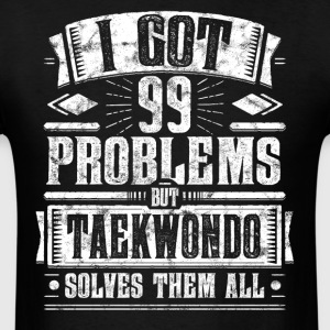 99 Problems but Taekwondo Solves Them Funny Tee - Men's T-Shirt