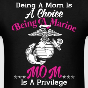 Being A Marine Mom Is A Privilege T Shirt - Men's T-Shirt