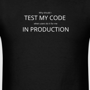I test my code in production - Nerdlife - Men's T-Shirt