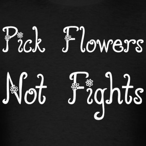 Pick Flowers Not Rights - Men's T-Shirt