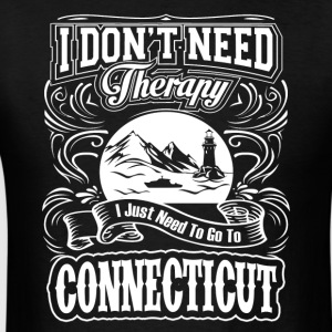 I Don't Need Therapy,I Just Need To Go Connecticut - Men's T-Shirt