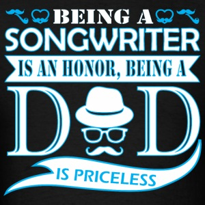 Being Songwriter Is Honor Being Dad Priceless - Men's T-Shirt