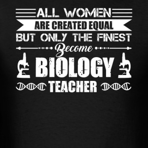 Finest Women Become Biology Teachers Shirt - Men's T-Shirt