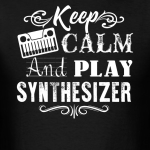 Keep Calm And Play Synthesizer Shirt - Men's T-Shirt