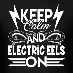 KEEP CALM AND ELECTRIC EELS ON SHIRT - Men's T-Shirt