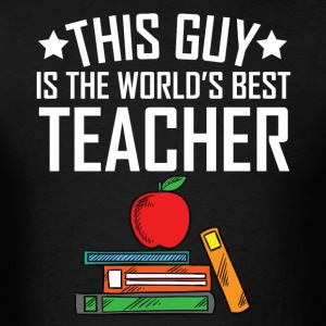 This Guy Is The World's Best Teacher - Men's T-Shirt
