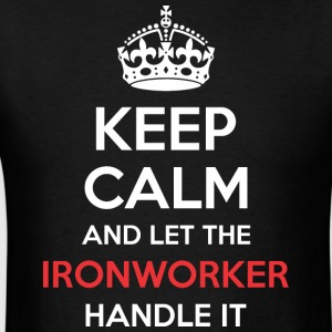 Keep Calm And Let Ironworker Handle It - Men's T-Shirt