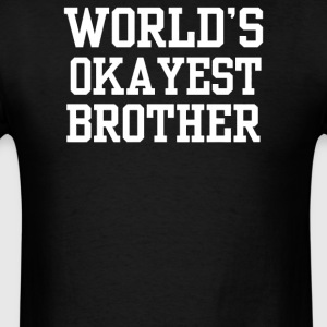 Worlds Okayest Brother - Men's T-Shirt
