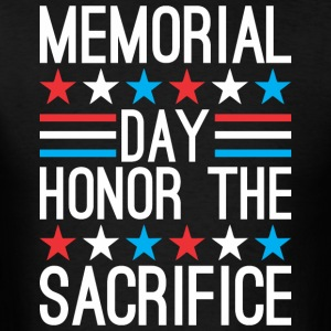 Memorial Day Honor The Sacrifice - Men's T-Shirt